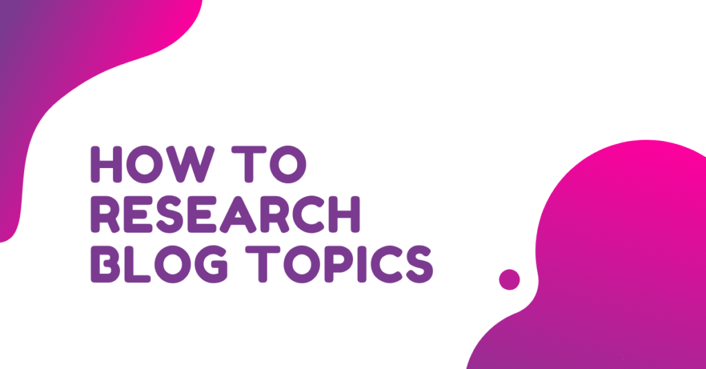 How to Research Blog Topics