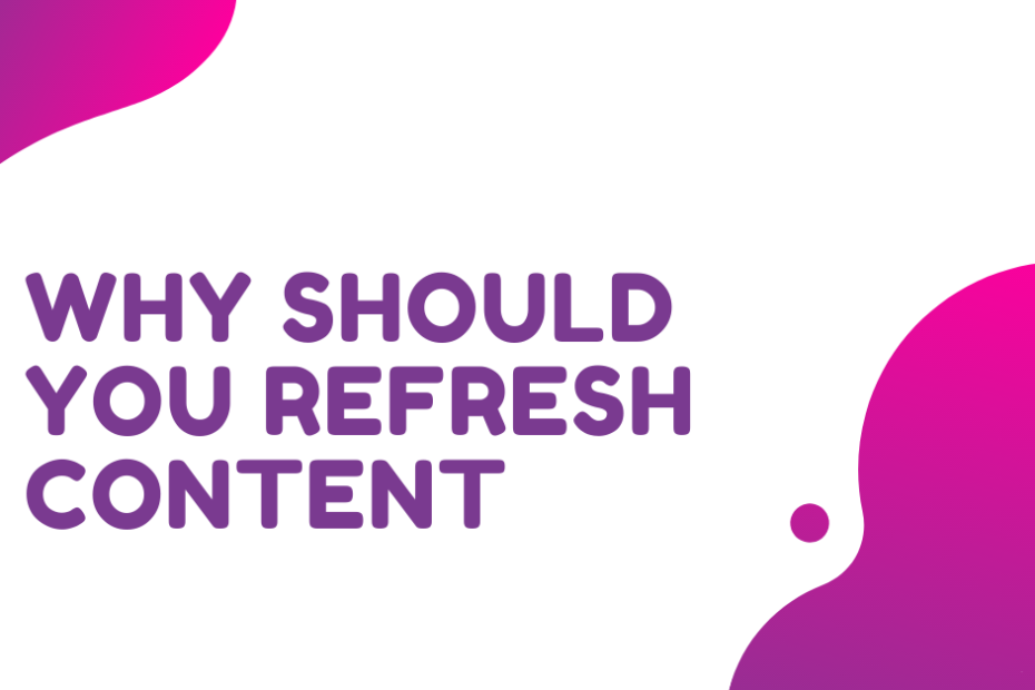 Why should you refresh content
