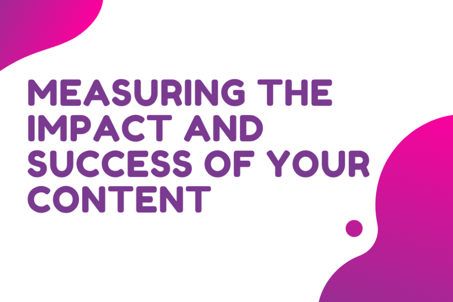 Measuring the Impact and Success of Your Content