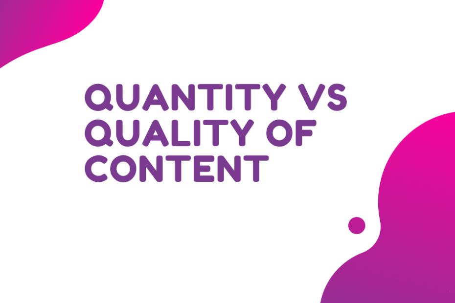 Quantity Vs Quality of Content